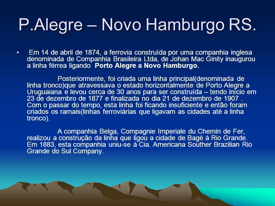 P.Alegre – Novo Hamburgo RS. Em 14 de abril de 1874, a ferrovia construída por uma companhia inglesa denominada de Companhia Brasileira Ltda, de Johan