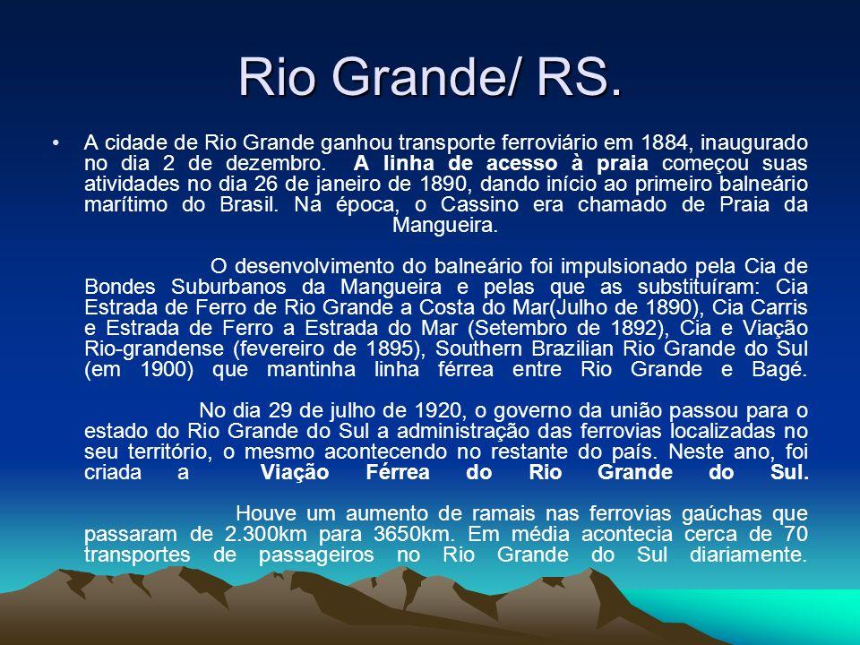 Rio Grande/ RS. A cidade de Rio Grande ganhou transporte ferroviário em 1884, inaugurado no dia 2 de dezembro. A linha de acesso à praia começou suas