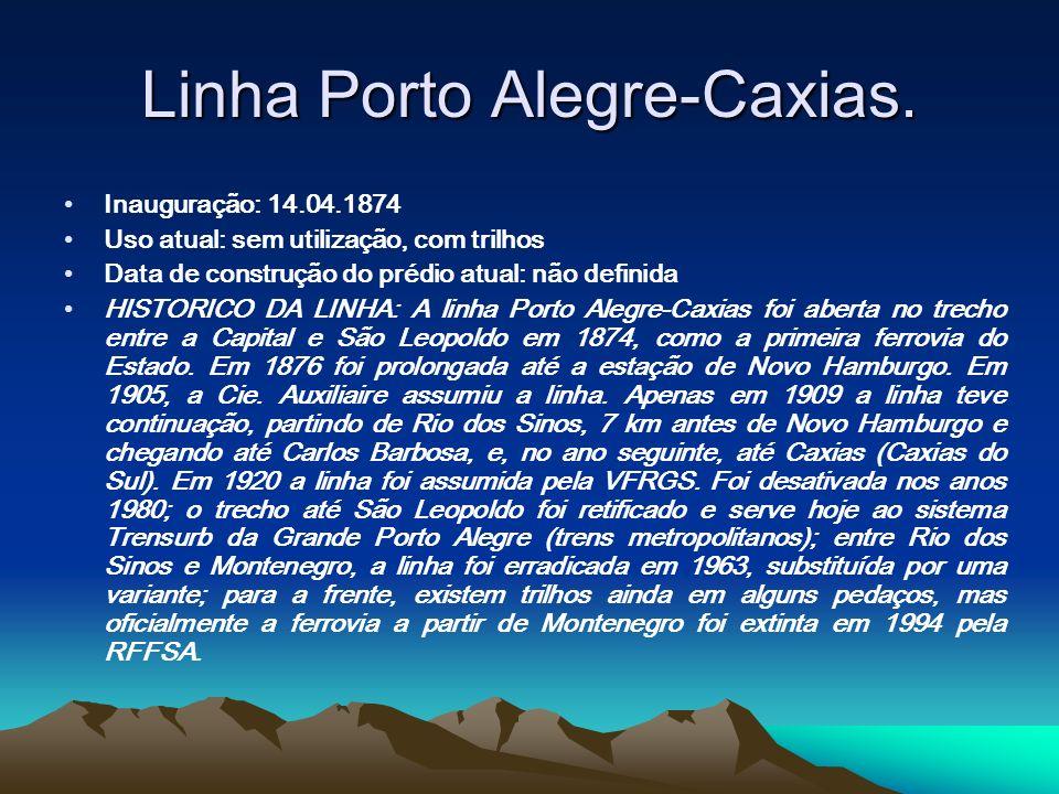Linha Porto Alegre-Caxias. Inauguração: 14.04.1874 Uso atual: sem utilização, com trilhos Data de construção do prédio atual: não definida HISTORICO D