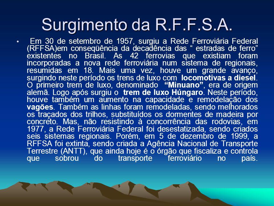 Surgimento da R.F.F.S.A. Em 30 de setembro de 1957, surgiu a Rede Ferroviária Federal (RFFSA)em conseqüência da decadência das estradas de ferro exist