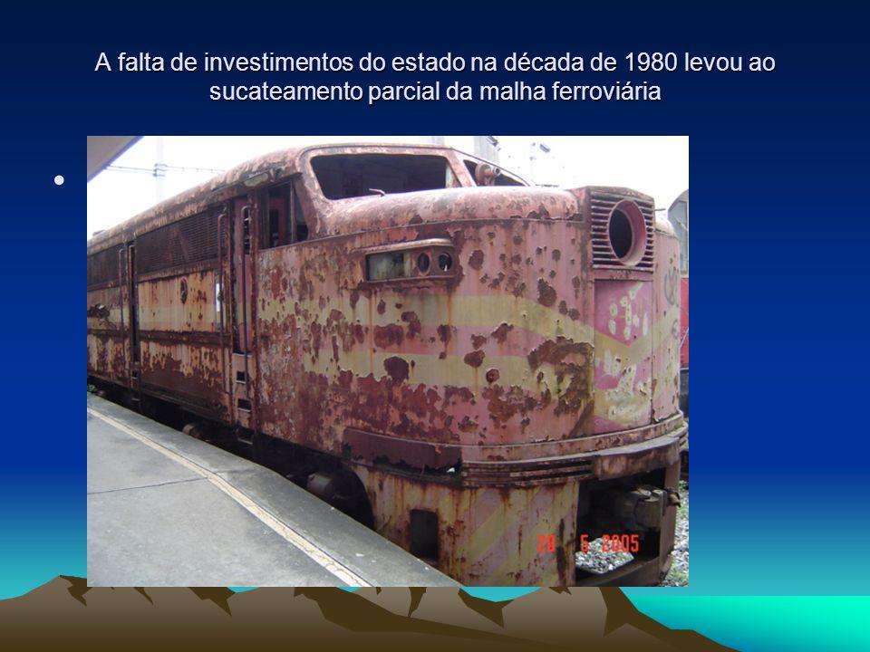 A falta de investimentos do estado na década de 1980 levou ao sucateamento parcial da malha ferroviária