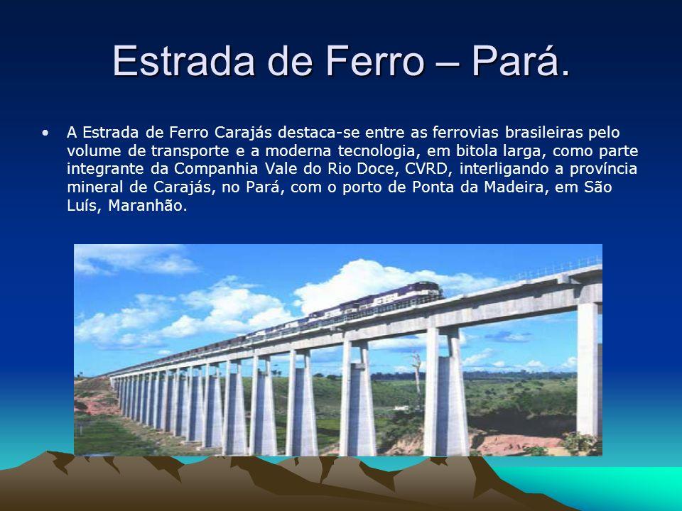 Estrada de Ferro – Pará. A Estrada de Ferro Carajás destaca-se entre as ferrovias brasileiras pelo volume de transporte e a moderna tecnologia, em bit