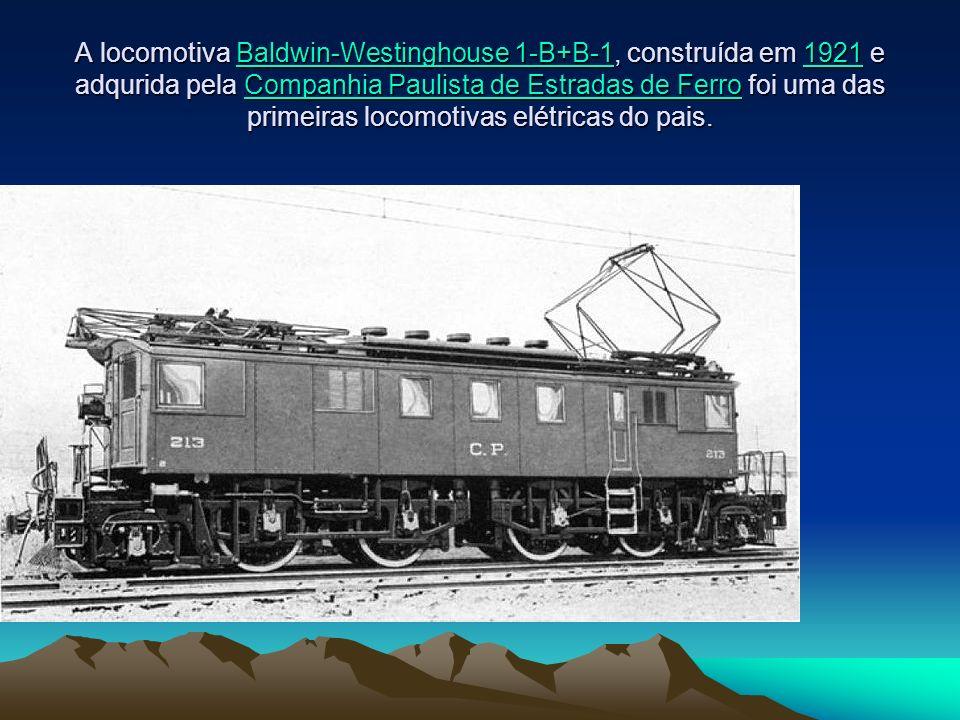 A locomotiva Baldwin-Westinghouse 1-B+B-1, construída em 1921 e adqurida pela Companhia Paulista de Estradas de Ferro foi uma das primeiras locomotiva