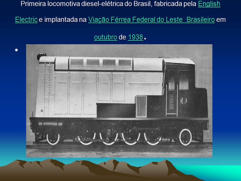 Primeira locomotiva diesel-elétrica do Brasil, fabricada pela English Electric e implantada na Viação Férrea Federal do Leste Brasileiro em outubro de