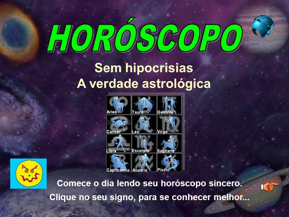 Comece o dia lendo seu horóscopo sincero.Clique no seu signo, para se conhecer melhor...