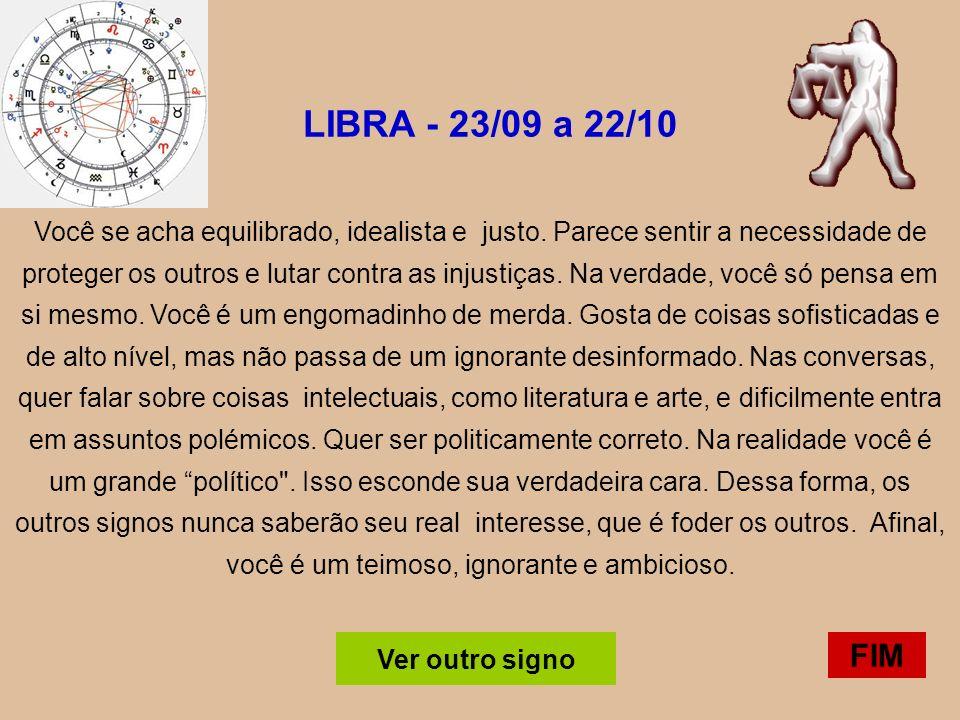 LIBRA - 23/09 a 22/10 Você se acha equilibrado, idealista e justo.