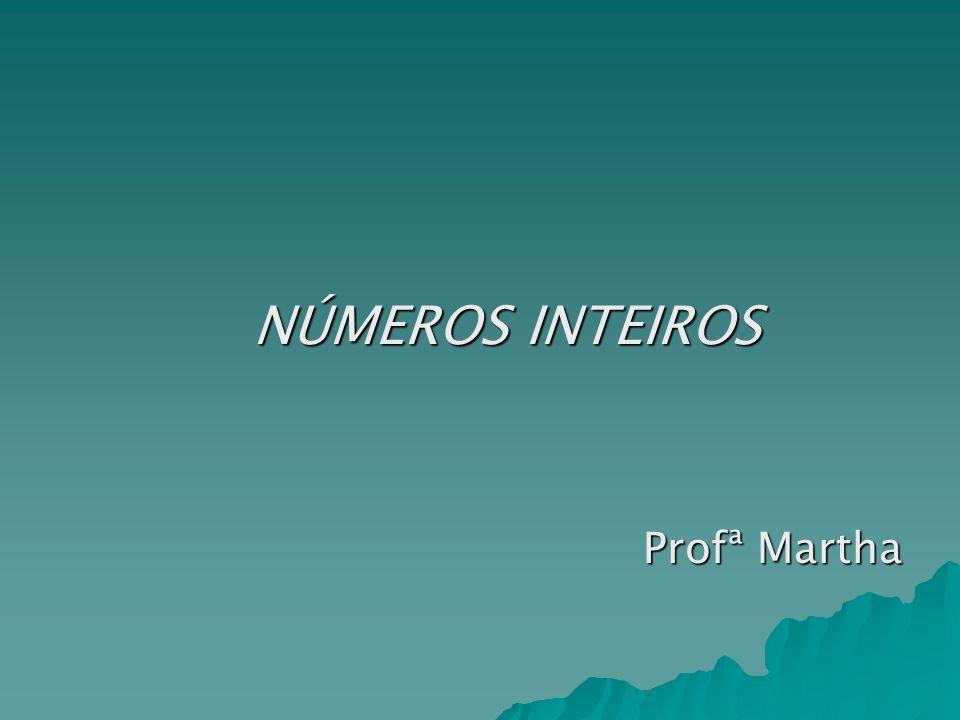 NÚMEROS INTEIROS NÚMEROS INTEIROS Profª Martha