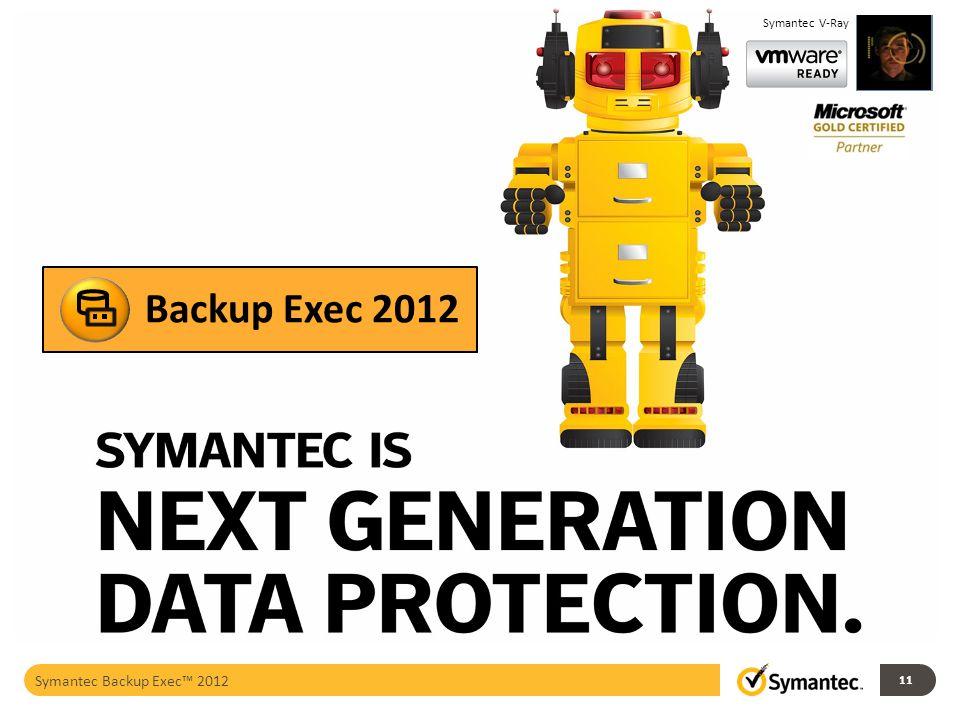 11 Backup Exec 2012 Symantec V-Ray Symantec Backup Exec 2012