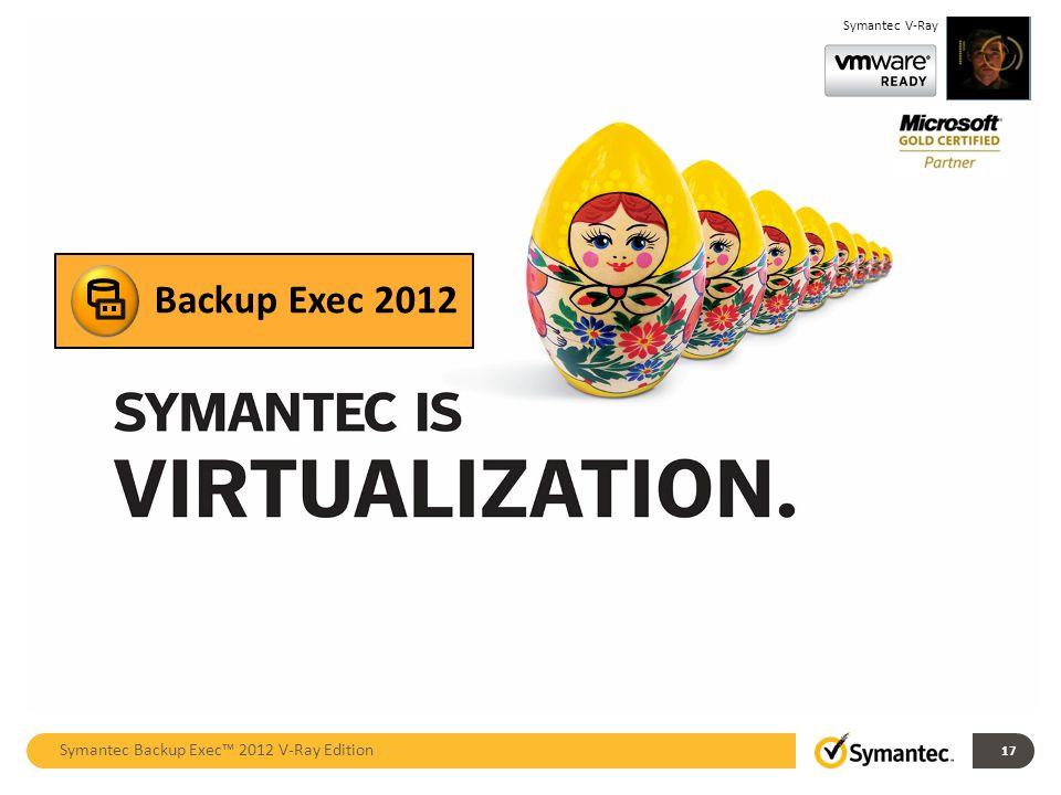 17 Backup Exec 2012 Symantec V-Ray Symantec Backup Exec 2012 V-Ray Edition