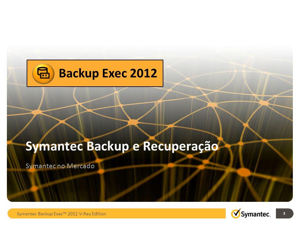 3 Symantec Backup e Recuperação Symantec no Mercado Backup Exec 2012 Symantec Backup Exec 2012 V-Ray Edition