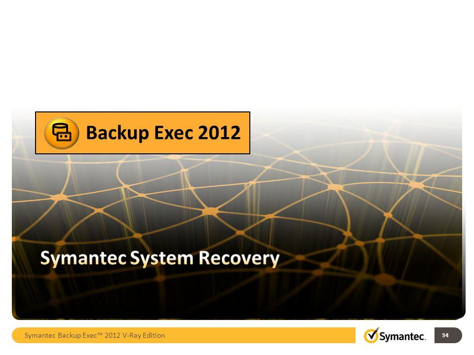 Symantec Backup Exec 2012 V-Ray Edition 34 Backup Exec 2012