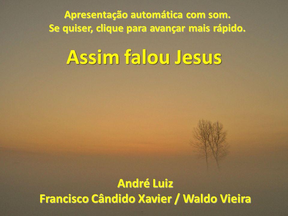 Assim falou Jesus André Luiz Francisco Cândido Xavier / Waldo Vieira Apresentação automática com som.