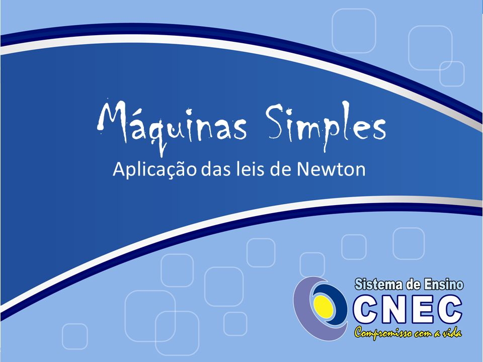 Máquinas Simples Aplicação das leis de Newton