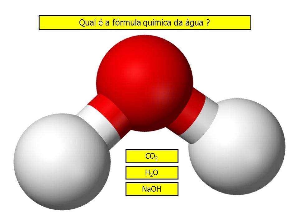 Qual é a fórmula química da água ? H2OH2O NaOH CO 2