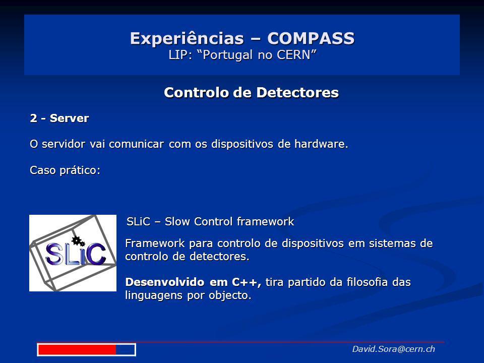 Experiências – COMPASS LIP: Portugal no CERN David.Sora@cern.ch Controlo de Detectores 2 - Server O servidor vai comunicar com os dispositivos de hard