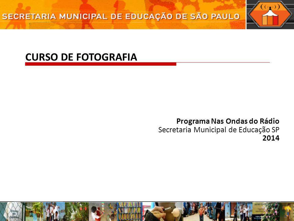 CURSO DE FOTOGRAFIA Programa Nas Ondas do Rádio Secretaria Municipal de Educação SP 2014