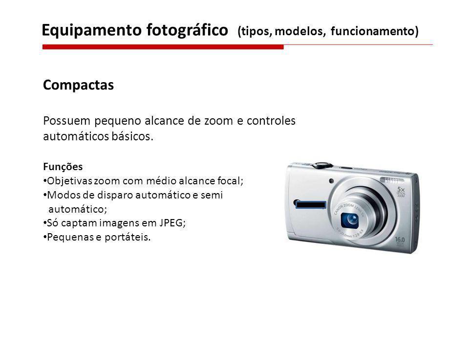 Compactas Possuem pequeno alcance de zoom e controles automáticos básicos. Funções Objetivas zoom com médio alcance focal; Modos de disparo automático