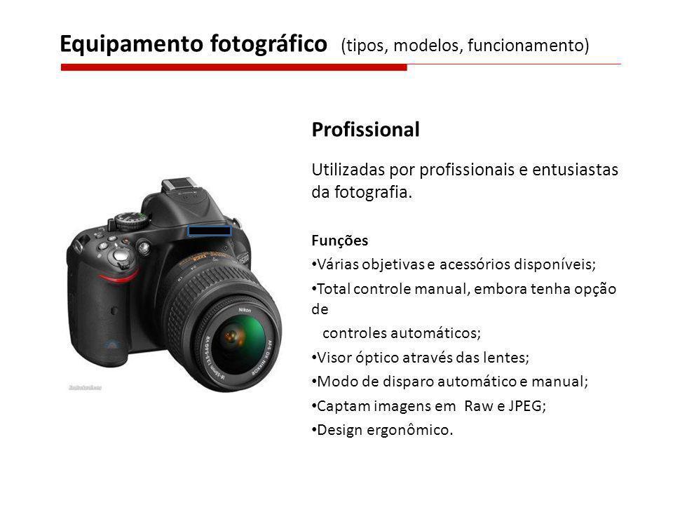 Profissional Utilizadas por profissionais e entusiastas da fotografia. Funções Várias objetivas e acessórios disponíveis; Total controle manual, embor