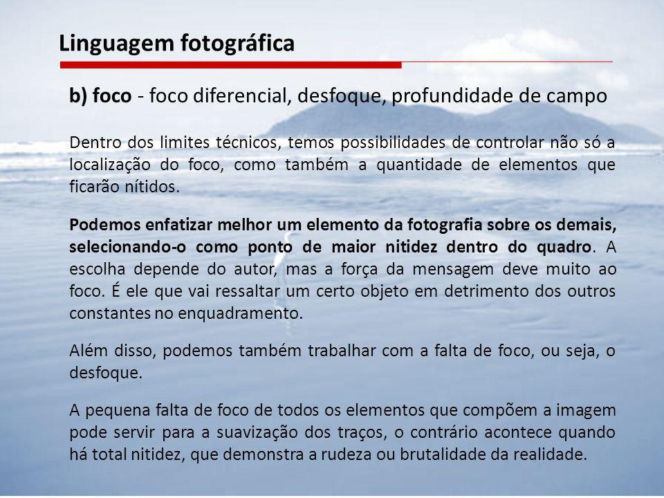 b) foco - foco diferencial, desfoque, profundidade de campo Dentro dos limites técnicos, temos possibilidades de controlar não só a localização do foc