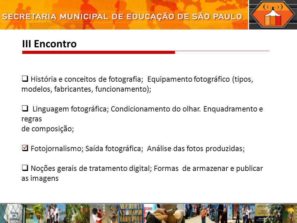 III Encontro História e conceitos de fotografia; Equipamento fotográfico (tipos, modelos, fabricantes, funcionamento); Linguagem fotográfica; Condicio