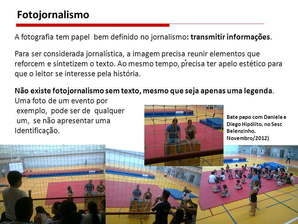 . Fotojornalismo A fotografia tem papel bem definido no jornalismo: transmitir informações. Para ser considerada jornalística, a imagem precisa reunir
