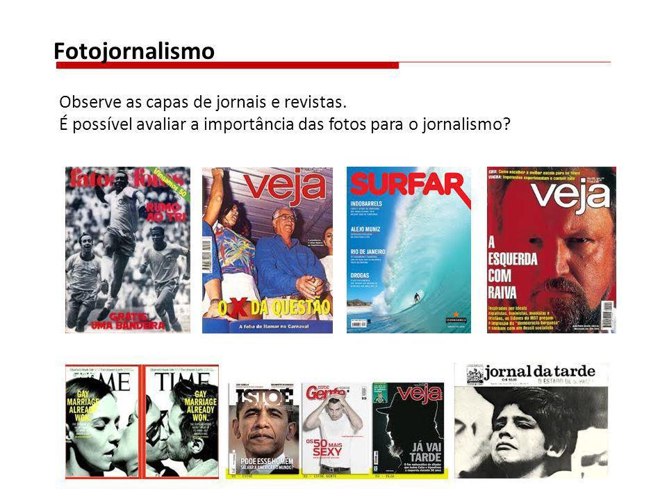 Fotojornalismo Observe as capas de jornais e revistas. É possível avaliar a importância das fotos para o jornalismo?