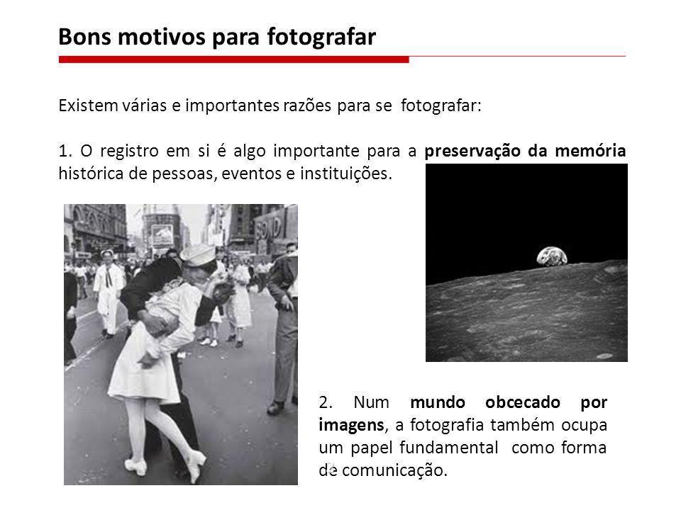 Existem várias e importantes razões para se fotografar: 1. O registro em si é algo importante para a preservação da memória histórica de pessoas, even