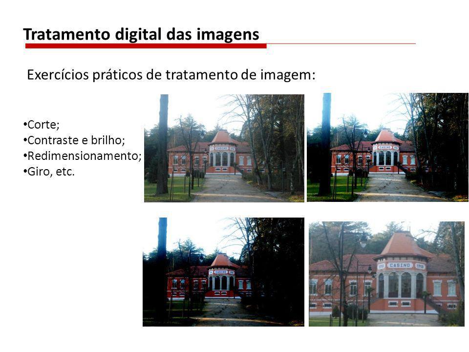 Tratamento digital das imagens Corte; Contraste e brilho; Redimensionamento; Giro, etc. Exercícios práticos de tratamento de imagem: