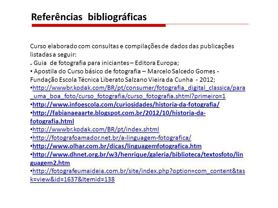 Referências bibliográficas Curso elaborado com consultas e compilações de dados das publicações listadas a seguir:. Guia de fotografia para iniciantes