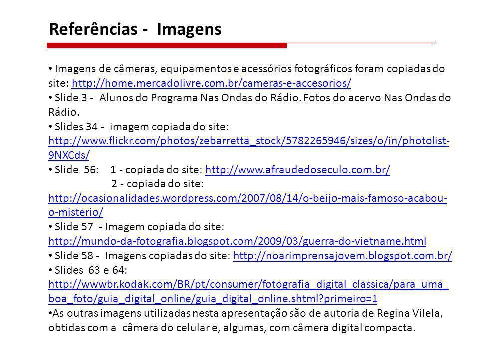 Referências - Imagens Imagens de câmeras, equipamentos e acessórios fotográficos foram copiadas do site: http://home.mercadolivre.com.br/cameras-e-acc