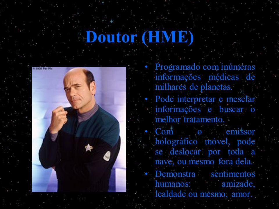 Doutor (HME) Programado com inúmeras informações médicas de milhares de planetas. Pode interpretar e mesclar informações e buscar o melhor tratamento.