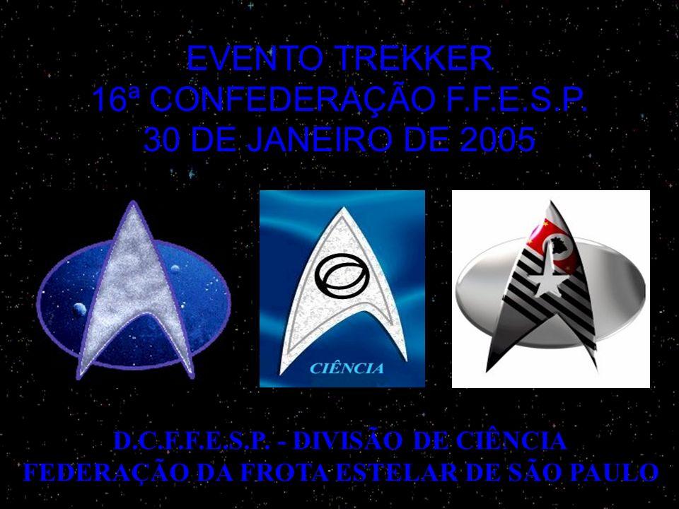 EVENTO TREKKER 16ª CONFEDERAÇÃO F.F.E.S.P. 30 DE JANEIRO DE 2005 D.C.F.F.E.S.P. - DIVISÃO DE CIÊNCIA FEDERAÇÃO DA FROTA ESTELAR DE SÃO PAULO