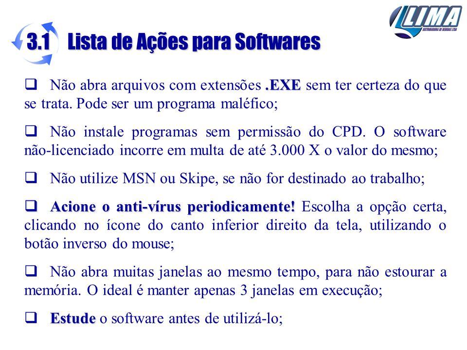 .EXE Não abra arquivos com extensões.EXE sem ter certeza do que se trata. Pode ser um programa maléfico; Não instale programas sem permissão do CPD. O
