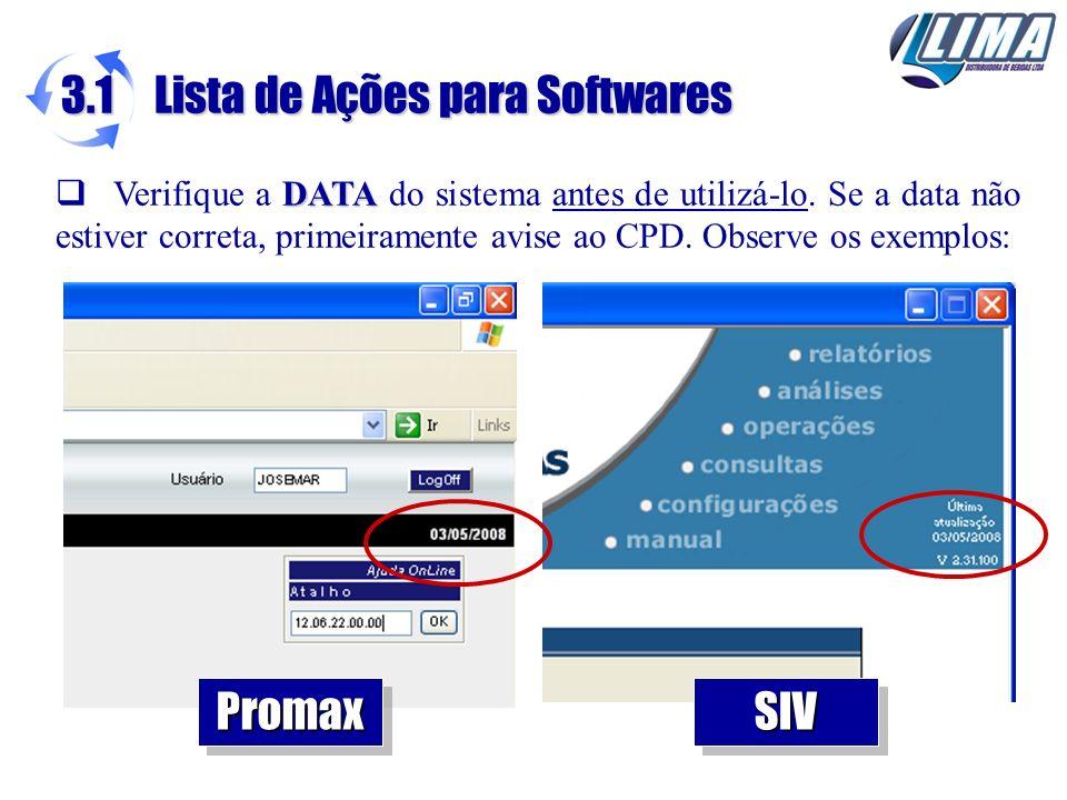 DATA Verifique a DATA do sistema antes de utilizá-lo. Se a data não estiver correta, primeiramente avise ao CPD. Observe os exemplos: 3.1 Lista de Açõ