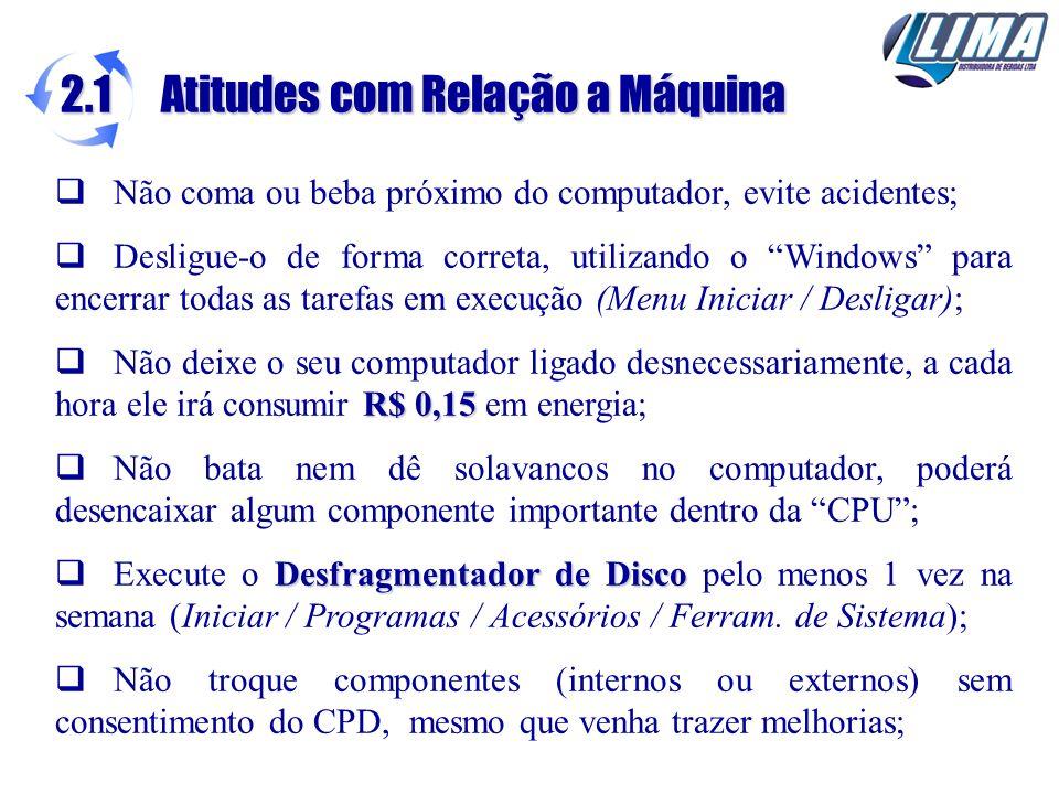 Não coma ou beba próximo do computador, evite acidentes; Desligue-o de forma correta, utilizando o Windows para encerrar todas as tarefas em execução