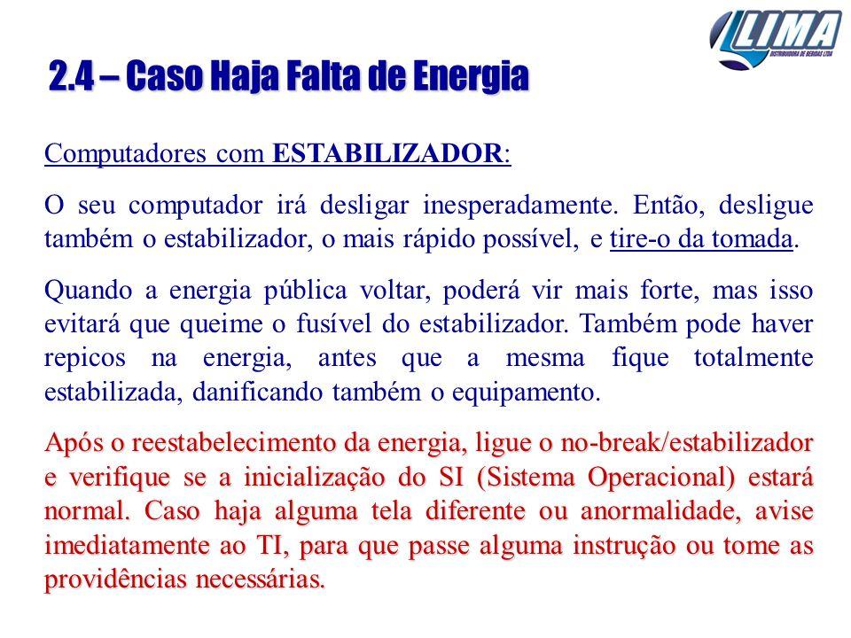ATENÇÃO: 1 - Não utilize o computador se o gerador de energia da empresa estiver ligado, mantenha o estabilizador/no-break fora da tomada; 2 - Só religue o computador se a energia pública (CELG) estiver normalizada.