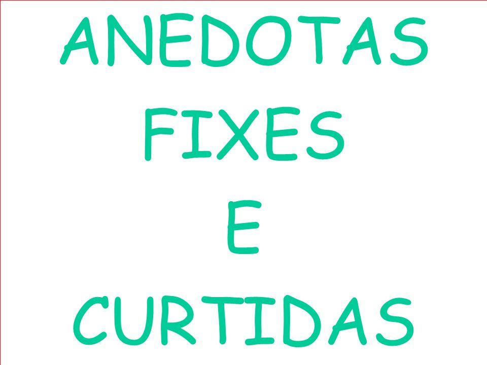 ANEDOTAS FIXES E CURTIDAS