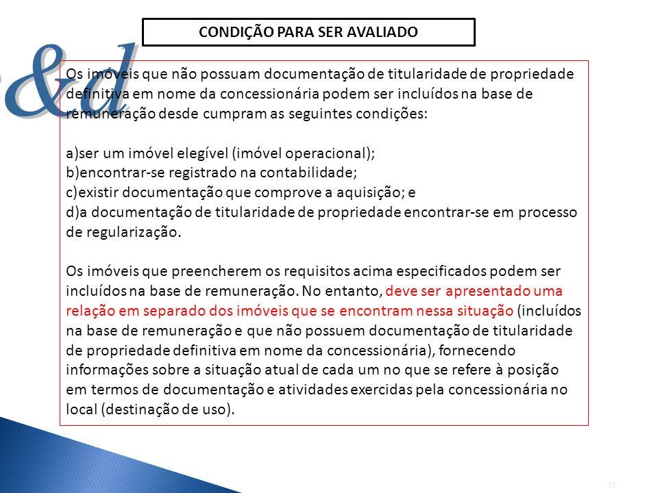22 Os imóveis que não possuam documentação de titularidade de propriedade definitiva em nome da concessionária podem ser incluídos na base de remunera