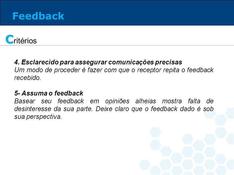C C ritérios 4. Esclarecido para assegurar comunicações precisas Um modo de proceder é fazer com que o receptor repita o feedback recebido. 5- Assuma
