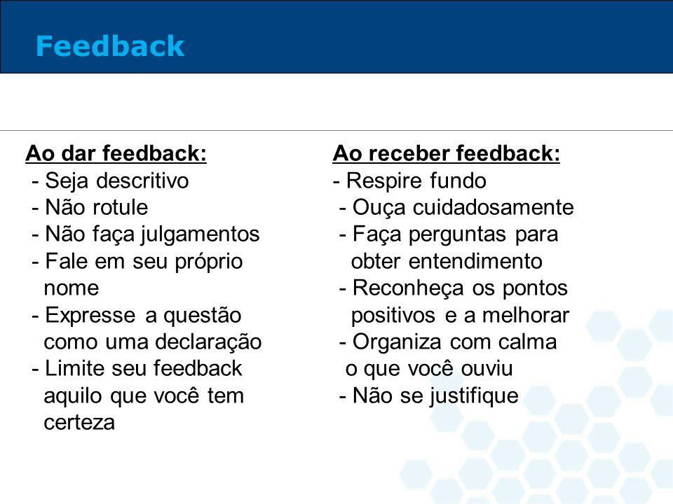 Ao dar feedback: - Seja descritivo - Não rotule - Não faça julgamentos - Fale em seu próprio nome - Expresse a questão como uma declaração - Limite se