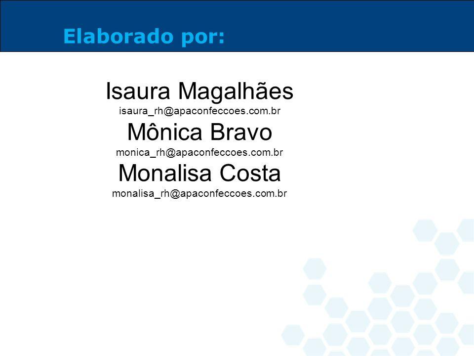 Isaura Magalhães isaura_rh@apaconfeccoes.com.br Mônica Bravo monica_rh@apaconfeccoes.com.br Monalisa Costa monalisa_rh@apaconfeccoes.com.br Elaborado