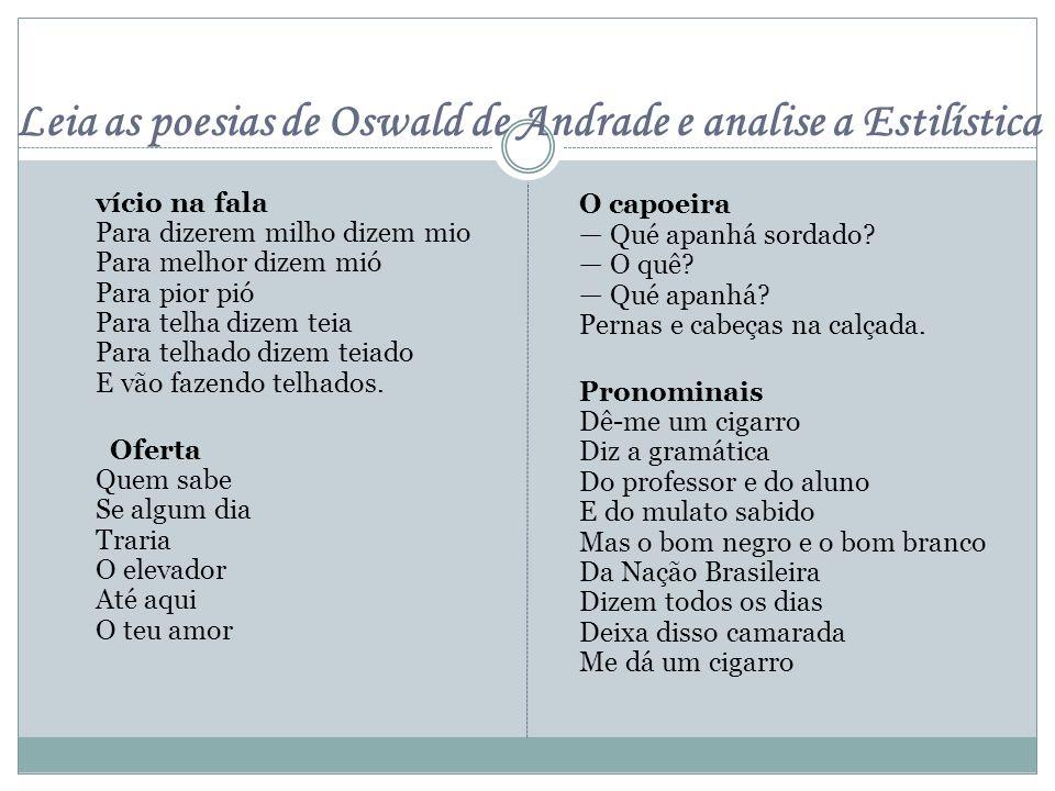 Leia as poesias de Oswald de Andrade e analise a Estilística vício na fala Para dizerem milho dizem mio Para melhor dizem mió Para pior pió Para telha