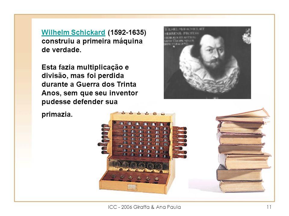 ICC - 2006 Giraffa & Ana Paula11 Wilhelm SchickardWilhelm Schickard (1592-1635) construiu a primeira máquina de verdade.