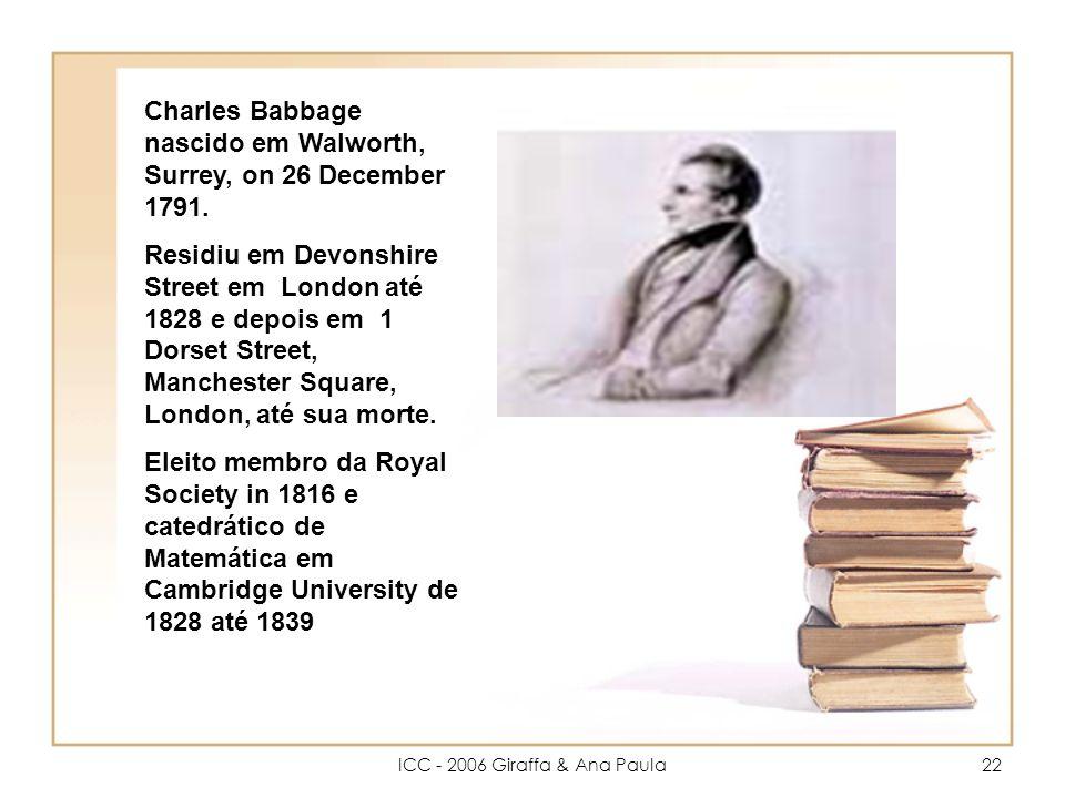 ICC - 2006 Giraffa & Ana Paula22 Charles Babbage nascido em Walworth, Surrey, on 26 December 1791.