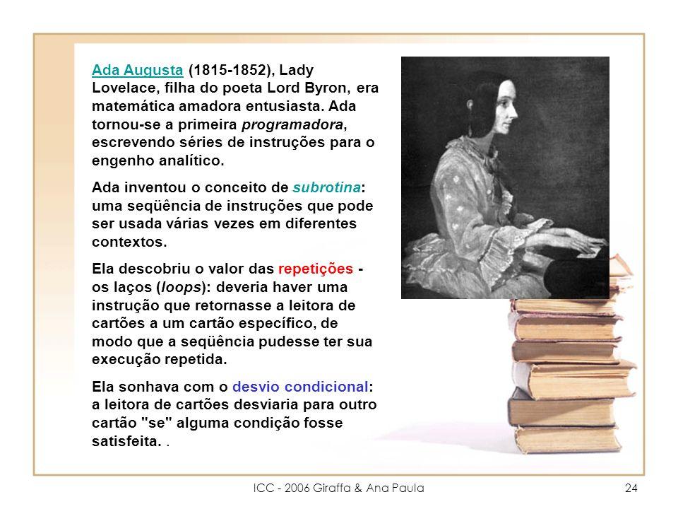 ICC - 2006 Giraffa & Ana Paula24 Ada AugustaAda Augusta (1815-1852), Lady Lovelace, filha do poeta Lord Byron, era matemática amadora entusiasta.