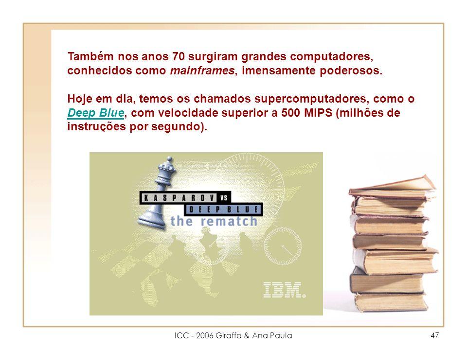 ICC - 2006 Giraffa & Ana Paula47 Também nos anos 70 surgiram grandes computadores, conhecidos como mainframes, imensamente poderosos.