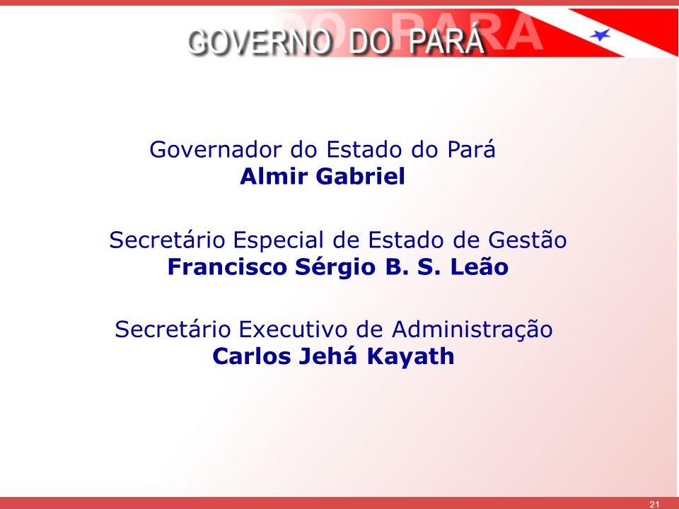 21 Governador do Estado do Pará Almir Gabriel Secretário Especial de Estado de Gestão Francisco Sérgio B.