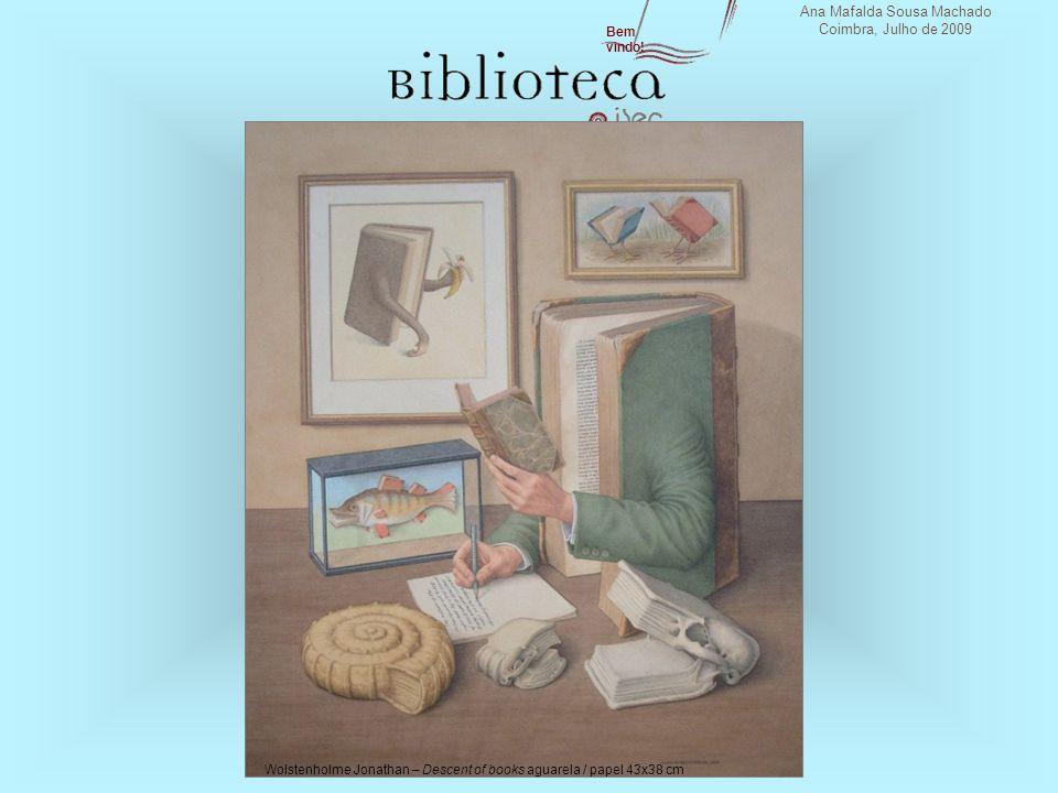 Ana Mafalda Sousa Machado Coimbra, Julho de 2009 Bem vindo! Wolstenholme Jonathan – Descent of books aguarela / papel 43x38 cm