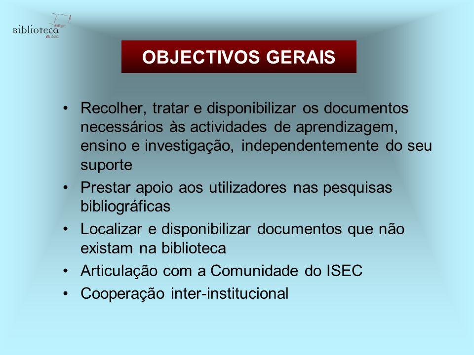 OBJECTIVOS GERAIS Recolher, tratar e disponibilizar os documentos necessários às actividades de aprendizagem, ensino e investigação, independentemente