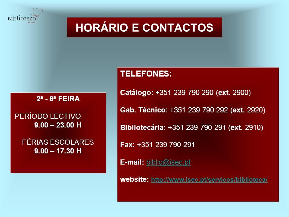 HORÁRIO E CONTACTOS TELEFONES: Catálogo: +351 239 790 290 (ext. 2900) Gab. Técnico: +351 239 790 292 (ext. 2920) Bibliotecária: +351 239 790 291 (ext.